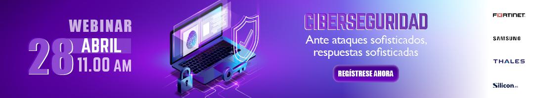 Webinar Ciberseguridad: Ante ataques sofisticados, respuestas sofisticadas