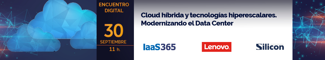 Encuentro digital: Cloud híbrida y tecnologías hiperescalares. Modernizando el Data Center