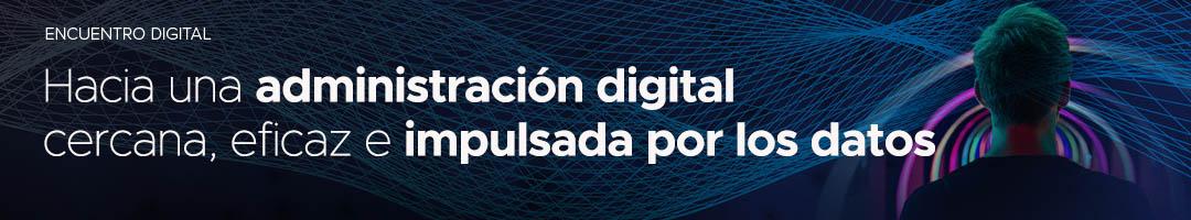 Hacia una administración digital cercana, eficaz e impulsada por los datos